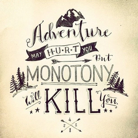 Preciously Me blog : Adventure may hurt you but monotony will kill you