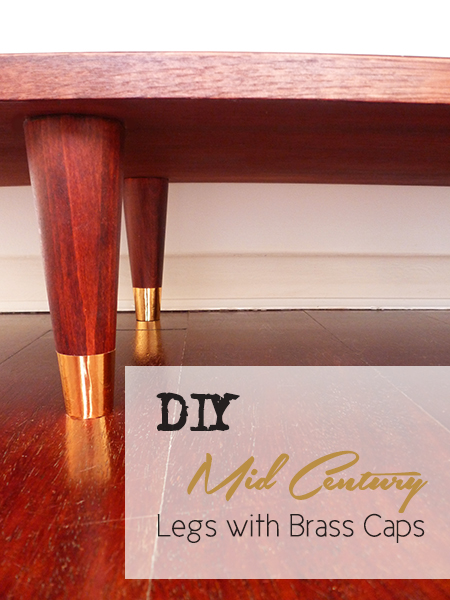 Preciously Me blog: DIY - Mid Century Legs with Brass Caps