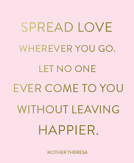 Preciously Me blog : Spread love wherever you go. Let no one ever come to you without leaving happier.