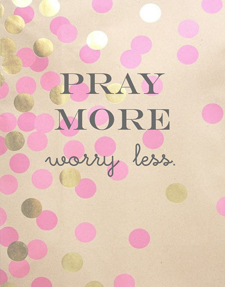 Preciously Me blog : Pray More, Worry Less
